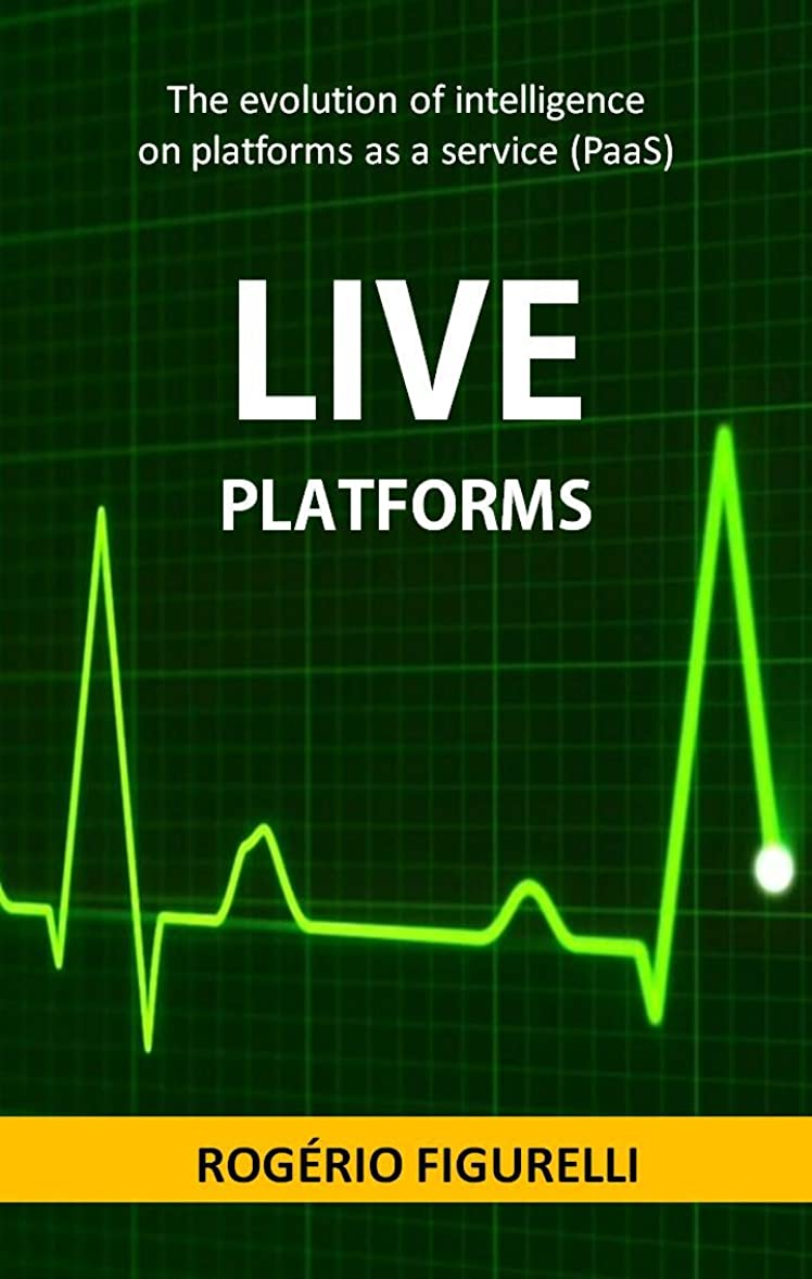 生き残りバラバラにする郊外Live Platforms: The evolution of intelligence on platforms as a service (PaaS) (Portuguese Edition)