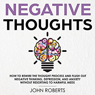 Negative Thoughts: How to Rewire the Thought Process and Flush out Negative Thinking, Depression, and Anxiety Without Resorting to Harmful Meds cover art