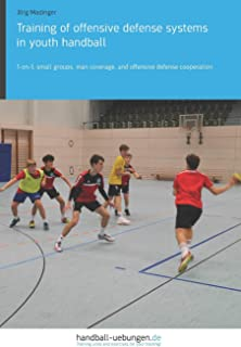 Training of offensive defense systems in youth handball: 1-on-1, small groups, man coverage, and offensive defense cooperation
