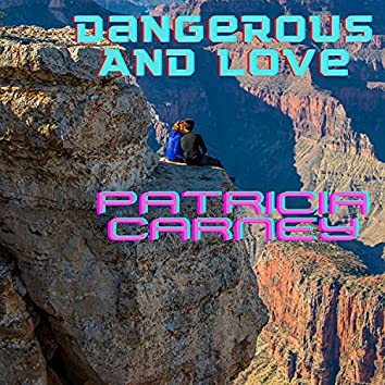 Dangerous and Love