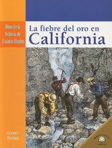LA FIEBRE DEL ORO EN CALIFORNIA (Hitos De La Historia De Estados Unidos/Landmark Events in American History)