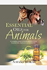 Essential Oils for Animals: A Complete Guide to Animal Wellness Using Essential Oils, Hydrosols, and Herbal Oils Paperback