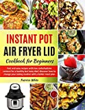 Instant Pot Air Fryer Lid Cookbook for Beginners: fast and easy recipes with low carbohydrate content for a healthy but tasty diet! discover how to ... a better meal plan (The complete Air Fryer)