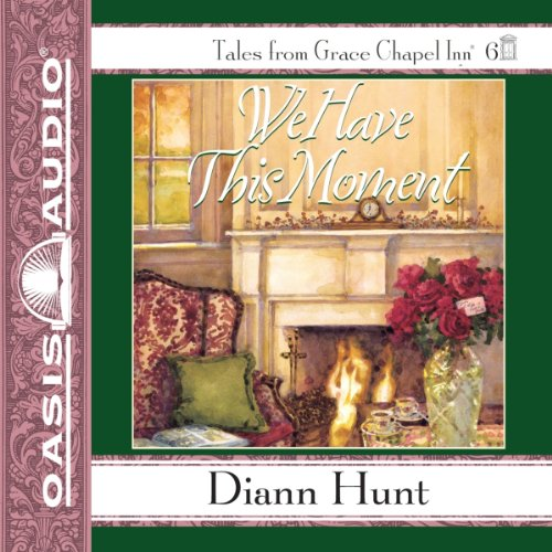 We Have This Moment: Grace Chapel Inn, Book 6