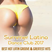 Summer Latino Dance Club 2017 (Best Hot Latin Groove & Greatest Hits of Spanish Instrumental Music & Sexy Songs)
