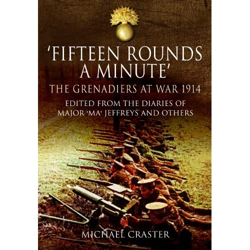 Fifteen Rounds a Minute: The Grenadiers at War, August to December 1914, Edited from Diaries and Letters of Major 'Ma' Jeffreys and Others