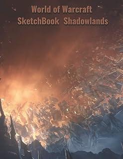 World of Warcraft SketchBook Shadowlands: 8.5x11 inch 21.59x27.94 cm 120 page shadowlands World of Warcraft Blizzard Sketc...