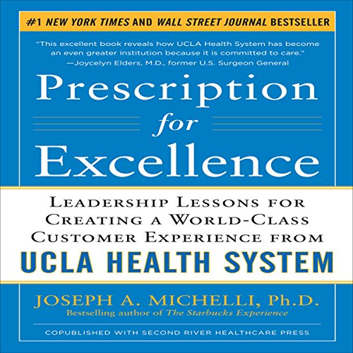 Prescription for Excellence     Leadership Lessons for Creating a World Class Customer Experience from UCLA Health System              By:                                                                                                                                 Joseph Michelli                               Narrated by:                                                                                                                                 Tony Craine                      Length: 9 hrs and 36 mins     Not rated yet     Overall 0.0
