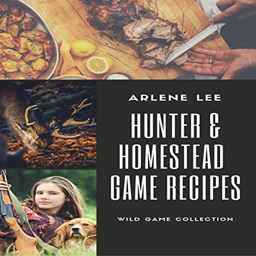 Hunter and Homestead Game Recipes audiobook cover art