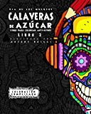Dia de los Muertos - Calaveras de Azúca - Libro 2: Libro Para Colorear Anti-estrés (Coloración Complicada)
