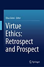 Virtue Ethics: Retrospect and Prospect