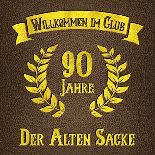 90 Jahre - Willkommen im Club der alten Säcke: Gästebuch zum Geburtstag mit lustiger Urkunde und viel Platz für Glückwünsche der Gäste