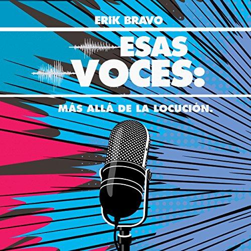Esas Voces: Más allá de la Locución audiobook cover art
