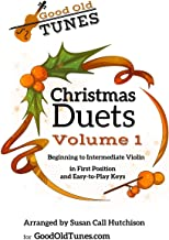 Christmas Duets Volume 1: for Beginning to Intermediate Violin in First Position and Easy-To-Play Keys (Good Old Tunes)