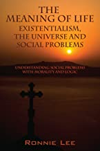 The Meaning Of Life: Existentialism, The Universe and Social Problems