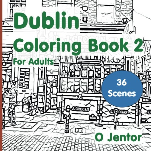 Dublin Coloring Book for Adults 2: Travel and Color - Temple Bar, Grafton...