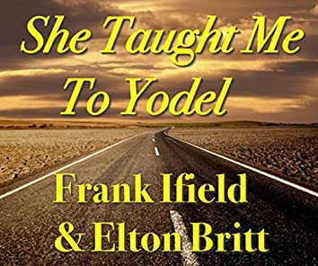She Taught Me To Yodel