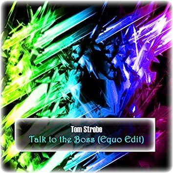 Talk to the Boss (Equo Edit)