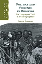 Politics and Violence in Burundi: The Language of Truth in an Emerging State