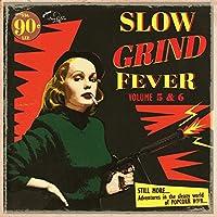 SLOW GRIND FEVER 5+6