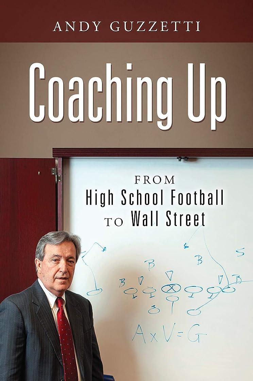 バランス真鍮消費するCoaching Up: From High School Football To Wall Street (English Edition)