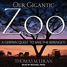 Our Gigantic Zoo: A German Quest to Save the Serengeti