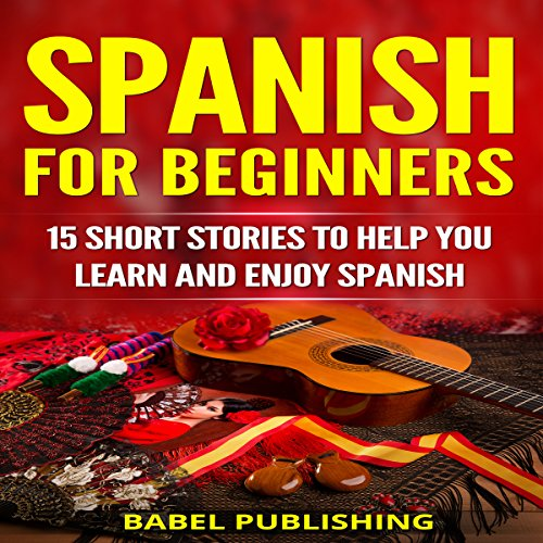 Spanish for Beginners: 15 Short Stories to Help You Learn and Enjoy Spanish (Spanish Edition) audiobook cover art