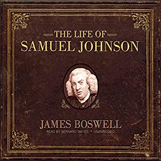 The Life of Samuel Johnson                   Written by:                                                                                                                                 James Boswell                               Narrated by:                                                                                                                                 Bernard Mayes                      Length: 54 hrs and 39 mins     1 rating     Overall 5.0