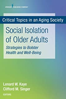Social Isolation of Older Adults: Strategies to Bolster Health and Well-Being (Critical Topics in an Aging Society)