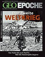 GEO Epoche Der 2. Weltkrieg Teil 1/1939-1942: Von Polen bis zum Pazifik: Wie die Katastrophe begann