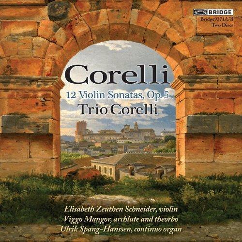 Corelli: Violin Sonatas Op. 5 (12 Sonatas Opus 5) (Bridge Records : BRIDGE 9371A/B) by Trio Corelli: Elisabeth Zeuthen Schneider (2012-02-14)