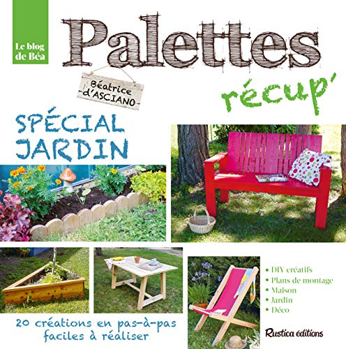 Palettes récup' spécial jardin : 20 créations en pas-à-pas, faciles à réaliser