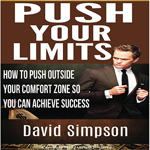 Push Your Limits: How to Push Outside Your Comfort Zone So You Can Achieve Success                   Written by:                                                                                                                                 David Simpson                               Narrated by:                                                                                                                                 R. Keith Miles                      Length: 2 hrs and 45 mins     Not rated yet     Overall 0.0