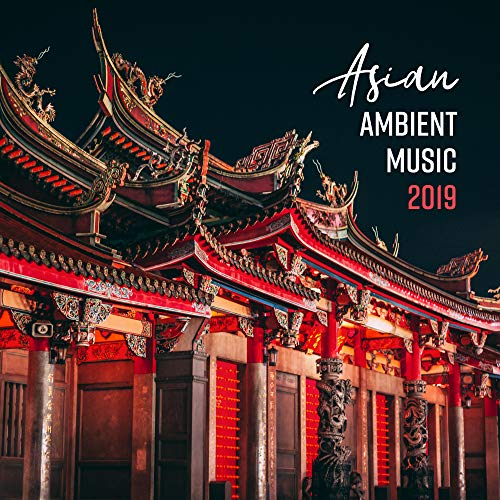 Asian Ambient Music 2019 - for Meditation, Yoga, Massage, Spa, Sleeping, Relaxation, Rest, Contemplation, Stress Relief and Calm Down