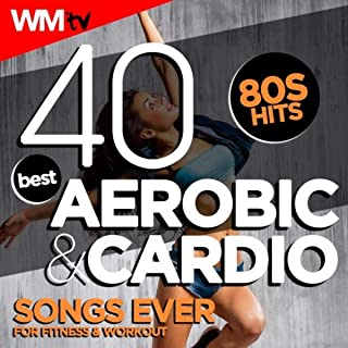 40 Best Aerobic & Cardio Songs Ever: 80s Hits For Fitness & Workout (Unmixed Compilation for Fitness & Workout 128 - 135 Bpm / 32 Count)