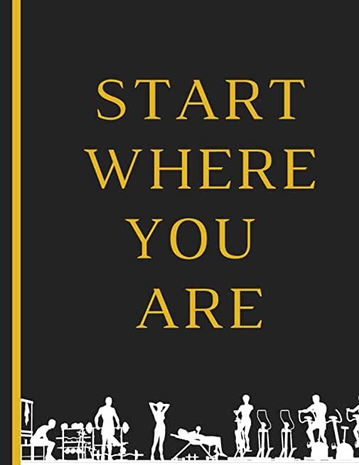 Start Where You Are: A Daily Program and Fitness Journal, Go Hard for 75 Days and Win the War of Your Mind! Stay Motivated Journal, Daily Activity, ... Food & Fitness Journal, Start Where You Are.