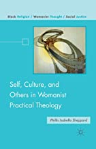 Self, Culture, and Others in Womanist Practical Theology (Black Religion/Womanist Thought/Social Justice)