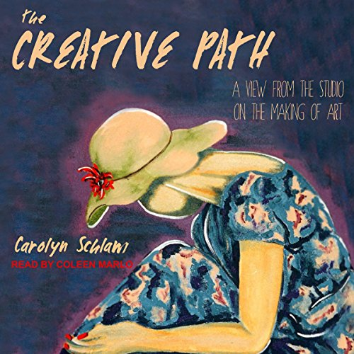 The Creative Path Audiobook By Carolyn Schlam cover art