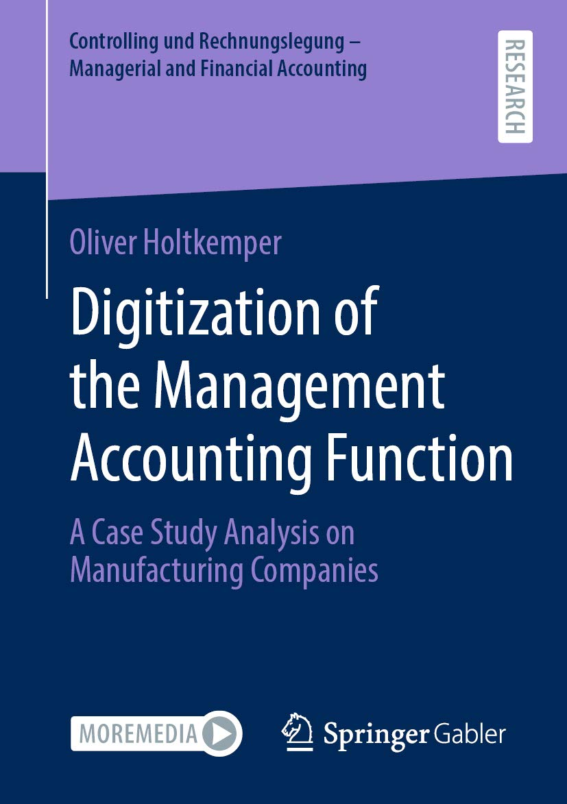 Digitization of the Management Accounting Function: A Case Study Analysis on Manufacturing Companies (Controlling und Rechnungslegung - Managerial and Financial Accounting)