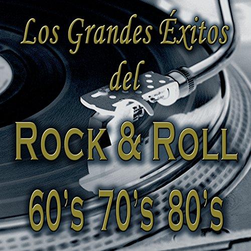 Los Grandes Éxitos del Rock & Roll: Las Mejores Canciones de la Música Rock Clásico de los Años 60 s 70 s 80 s