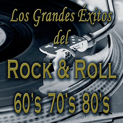 Los Grandes Éxitos del Rock & Roll: Las Mejores Canciones de la Música Rock Clásico de los Años 60's 70's 80's