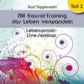 Mit Kausal-Training das Leben verwandeln: Teil 2     Lebenspraxis-Live-Seminar              Autor:                                                                                                                                 Kurt Tepperwein                               Sprecher:                                                                                                                                 Kurt Tepperwein                      Spieldauer: 2 Std. und 29 Min.     50 Bewertungen     Gesamt 4,9