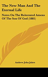 The New Man and the Eternal Life: Notes on the Reiterated Amens of the Son of God (1881)