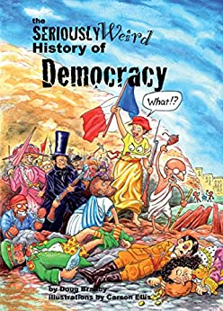 The Seriously Weird History of Democracy (Seriously History Book 4) by [Doug Bradby, Carson Ellis]