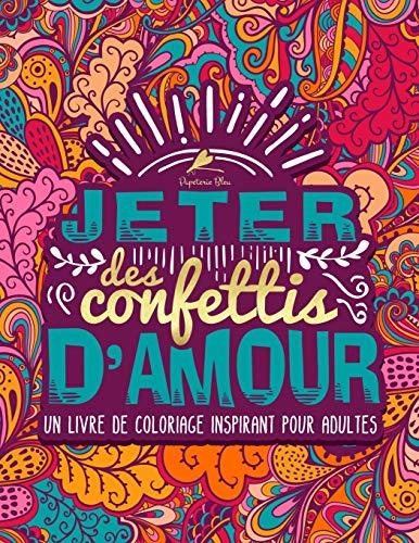 Jeter des confettis d'amour : Un livre de coloriage inspirant pour adultes