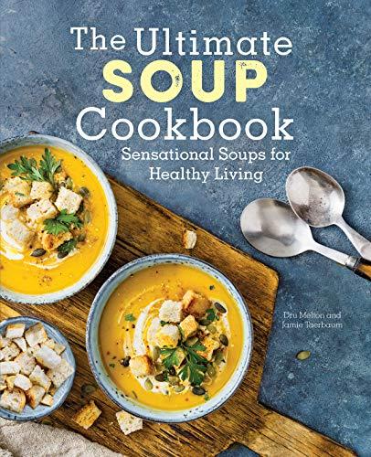 The Ultimate Soup Cookbook: Sensational Soups for Healthy Living