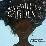 My Hair Is a Garden - Cozbi A. Cabrera
