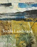 Holmes, C: Textile Landscape: Painting with Cloth in Mixed Media - Cas Holmes