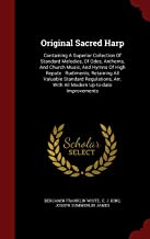 Original Sacred Harp: Containing A Superior Collection Of Standard Melodies, Of Odes, Anthems, And Church Music, And Hymns Of High Repute : Rudiments, ... Arr. With All Modern Up-to-date Improvements