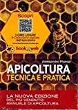 Apicoltura tecnica e pratica. Tutela dell'apiario e qualità dei suoi prodotti. Con Conten...